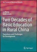 Two Decades Of Basic Education In Rural China: Transitions And Challenges For Development (New Frontiers Of Educational Research)
