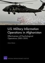 U.S. Military Information Operations In Afghanistan: Effectiveness Of Psychological Operations 2001-2010