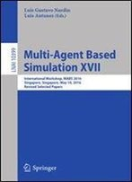 17: Multi-Agent Based Simulation Xvii: International Workshop, Mabs 2016, Singapore, Singapore, May 10, 2016, Revised Selected Papers (Lecture Notes In Computer Science)