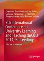 7th International Conference On University Learning And Teaching (Incult 2014) Proceedings: Educate To Innovate