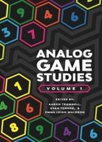 Analog Game Studies: Volume I (Volume 1)