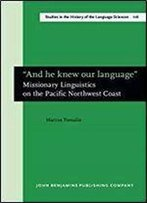 'And He Knew Our Language': Missionary Linguistics On The Pacific Northwest Coast (Studies In The History Of The Language Sciences)