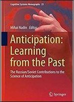 Anticipation: Learning From The Past: The Russian/Soviet Contributions To The Science Of Anticipation (Cognitive Systems Monographs)