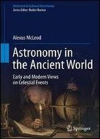 Astronomy In The Ancient World: Early And Modern Views On Celestial Events (Historical & Cultural Astronomy)