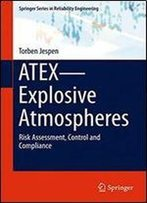 Atexexplosive Atmospheres: Risk Assessment, Control And Compliance (Springer Series In Reliability Engineering)