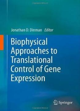 Biophysical Approaches To Translational Control Of Gene Expression (biophysics For The Life Sciences)