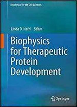 Biophysics For Therapeutic Protein Development (biophysics For The Life Sciences)