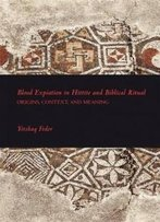 Blood Expiation In Hittite And Biblical Ritual (Writings From The Ancient World Supplements/Society Of Biblical Literature)