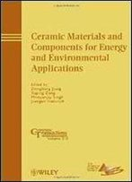 Ceramic Materials And Components For Energy And Environmental Applications (Ceramic Transactions Series)