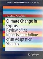 Climate Change In Cyprus: Review Of The Impacts And Outline Of An Adaptation Strategy (Springerbriefs In Environmental Science)