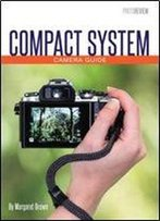Compact System Camera Guide By Margaret Brown (2014)