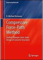 Compressive Force-Path Method: Unified Ultimate Limit-State Design Of Concrete Structures (Engineering Materials)