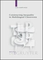 Constructing Inequality In Multilingual Classrooms (Language, Power, And Social Process)