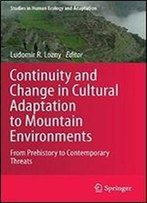 Continuity And Change In Cultural Adaptation To Mountain Environments: From Prehistory To Contemporary Threats (Studies In Human Ecology And Adaptation)
