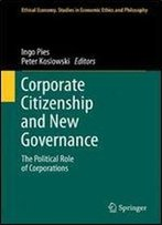 Corporate Citizenship And New Governance: The Political Role Of Corporations (Ethical Economy)