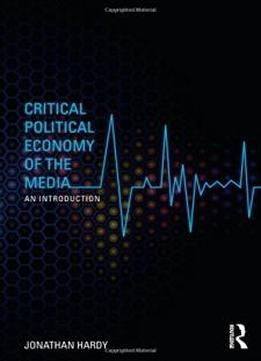 critical political economy of mass communication Critical discourse analysis and political economy of communication: understanding the new corporate order phil graham, allan luke cultural politics, volume 7, issue 1, march 2011, pp 103-132 (article.