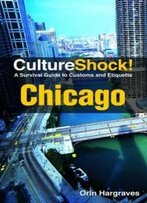 Cultureshock! Chicago (Cultureshock Chicago: A Survival Guide To Customs & Etiquette)