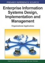 Enterprise Information Systems Design, Implementation And Management: Organizational Applications