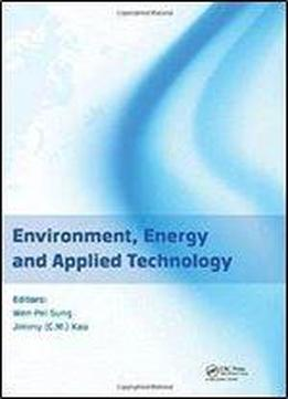 Environment, Energy And Applied Technology: Proceedings Of The 2014 International Conference On Frontier Of Energy And Environment Engineering (icfeee 2014), Taiwan, December 6-7, 2014