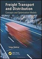 Freight Transport And Distribution: Concepts And Optimisation Models