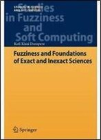 Fuzziness And Foundations Of Exact And Inexact Sciences (Studies In Fuzziness And Soft Computing)