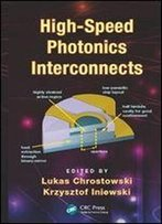 High-Speed Photonics Interconnects (Devices, Circuits, And Systems)