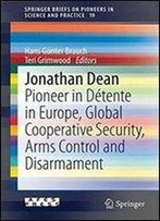 Jonathan Dean: Pioneer In Detente In Europe, Global Cooperative Security, Arms Control And Disarmament (Springerbriefs On Pioneers In Science And Practice)