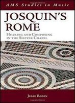 Josquin's Rome: Hearing And Composing In The Sistine Chapel (Ams Studies In Music)