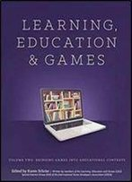 Learning And Education Games: Volume Two: Bringing Games Into Educational Contexts