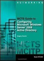 Mcts Guide To Configuring Microsoft Windows Server 2008 Active Directory (Exam #70-640)