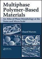 Multiphase Polymer- Based Materials: An Atlas Of Phase Morphology At The Nano And Micro Scale