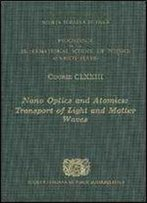 Nano Optics And Atomics: Transport Of Light And Matter Waves - Volume 173 International School Of Physics ''Enrico Fermi'' (Proceedings Of The International School Of Physics)