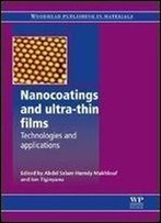 Nanocoatings And Ultra-Thin Films: Technologies And Applications (Woodhead Publishing Series In Metals And Surface Engineering)