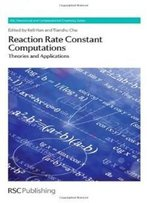 Reaction Rate Constant Computations: Theories And Applications (Rsc Theoretical And Computational Chemistry)