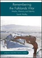 Remembering The Falklands War: Media, Memory And Identity (Palgrave Macmillan Memory Studies)