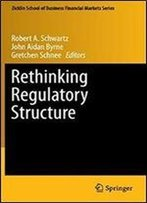 Rethinking Regulatory Structure (Zicklin School Of Business Financial Markets Series)