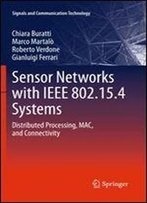 Sensor Networks With Ieee 802.15.4 Systems: Distributed Processing, Mac, And Connectivity (Signals And Communication Technology)