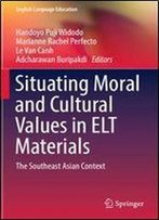 Situating Moral And Cultural Values In Elt Materials: The Southeast Asian Context (English Language Education)