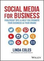 Social Media For Business: Foolproof Tips To Help You Promote Your Business Or Your Brand