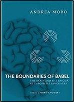 The Boundaries Of Babel: The Brain And The Enigma Of Impossible Languages (Current Studies In Linguistics)