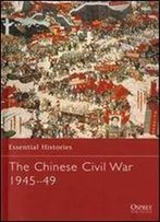 The Chinese Civil War 194549 (Essential Histories)