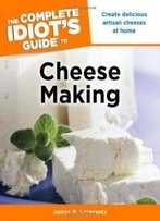 The Complete Idiot's Guide To Cheese Making (Complete Idiot's Guides (Lifestyle Paperback))