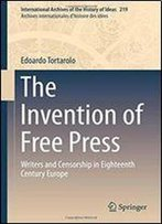 The Invention Of Free Press: Writers And Censorship In Eighteenth Century Europe (International Archives Of The History Of Ideas Archives Internationales D'Histoire Des Idees)