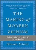 The Making Of Modern Zionism: The Intellectual Origins Of The Jewish State