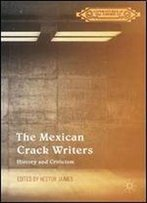The Mexican Crack Writers: History And Criticism (Literatures Of The Americas)
