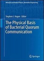 The Physical Basis Of Bacterial Quorum Communication (Biological And Medical Physics, Biomedical Engineering)