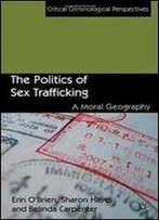 The Politics Of Sex Trafficking: A Moral Geography (Critical Criminological Perspectives)