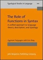 The Role Of Functions In Syntax: A Unified Approach To Language Theory, Description, And Typology (Typological Studies In Language)