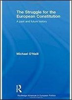 The Struggle For The European Constitution: A Past And Future History (Routledge Advances In European Politics)