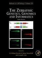 The Zebrafish: Genetics, Genomics And Informatics, Volume 135, Third Edition (Methods In Cell Biology)